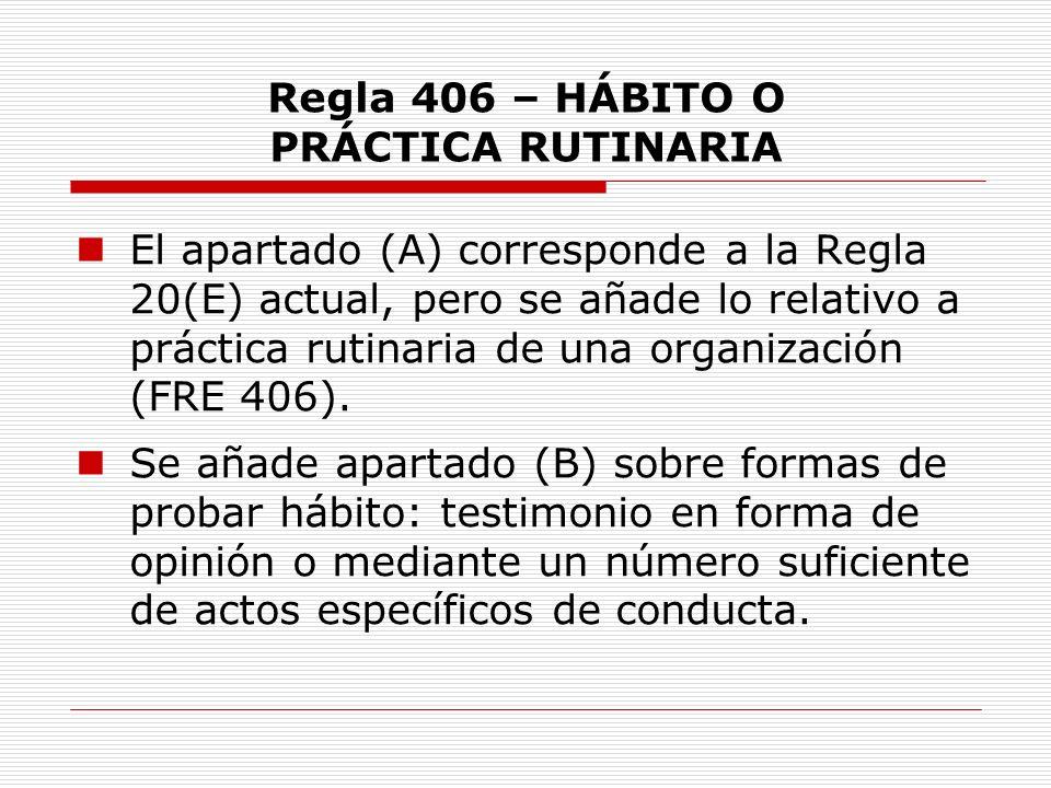 Regla 406 – HÁBITO O PRÁCTICA RUTINARIA El apartado (A) corresponde a la Regla 20(E) actual, pero se añade lo relativo a práctica rutinaria de una org