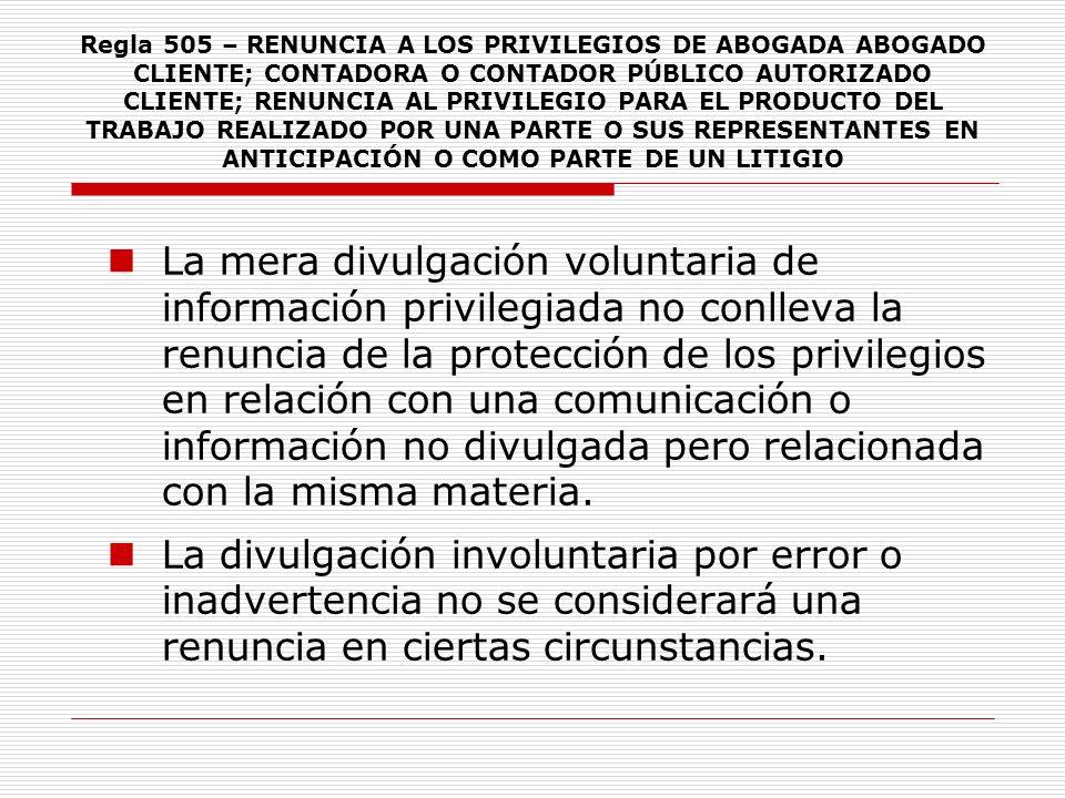 Regla 505 – RENUNCIA A LOS PRIVILEGIOS DE ABOGADA ABOGADO CLIENTE; CONTADORA O CONTADOR PÚBLICO AUTORIZADO CLIENTE; RENUNCIA AL PRIVILEGIO PARA EL PRO