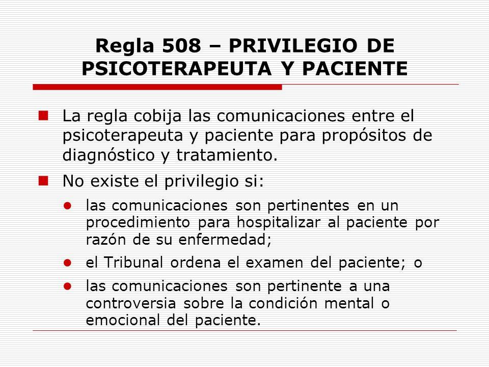 Regla 508 – PRIVILEGIO DE PSICOTERAPEUTA Y PACIENTE La regla cobija las comunicaciones entre el psicoterapeuta y paciente para propósitos de diagnósti