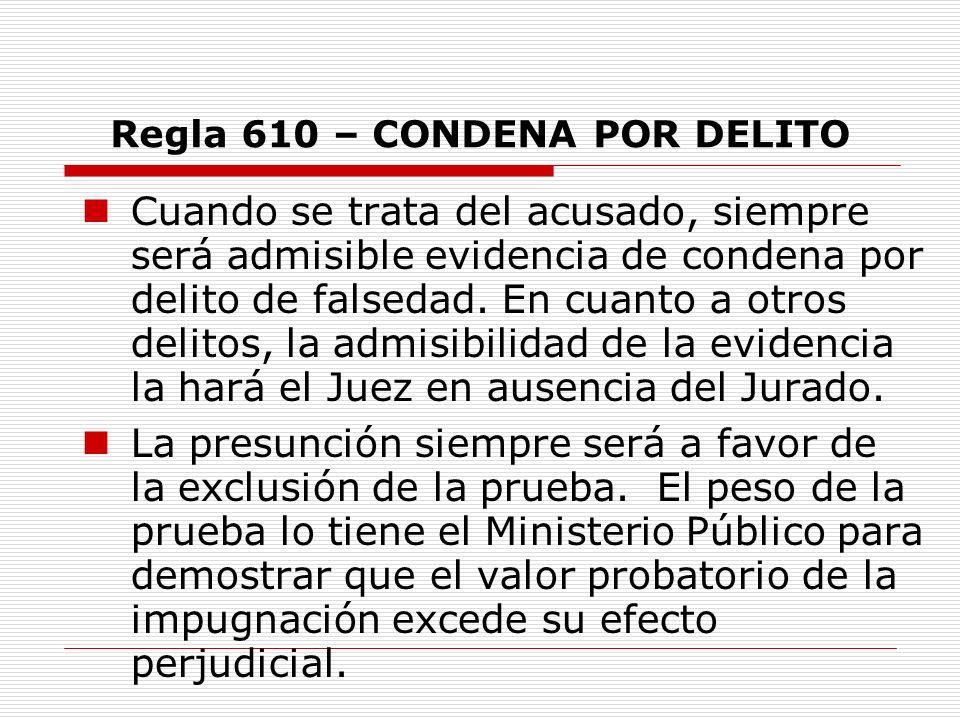 Regla 610 – CONDENA POR DELITO Cuando se trata del acusado, siempre será admisible evidencia de condena por delito de falsedad. En cuanto a otros deli