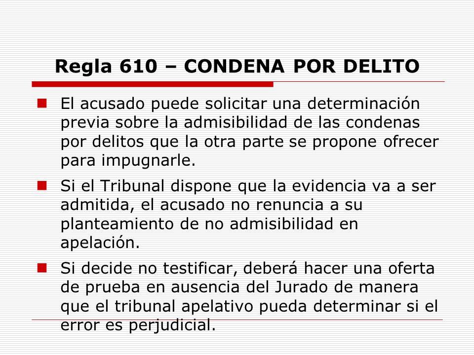 Regla 610 – CONDENA POR DELITO El acusado puede solicitar una determinación previa sobre la admisibilidad de las condenas por delitos que la otra part