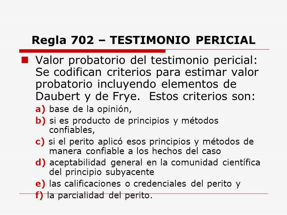 Regla 702 – TESTIMONIO PERICIAL Valor probatorio del testimonio pericial: Se codifican criterios para estimar valor probatorio incluyendo elementos de