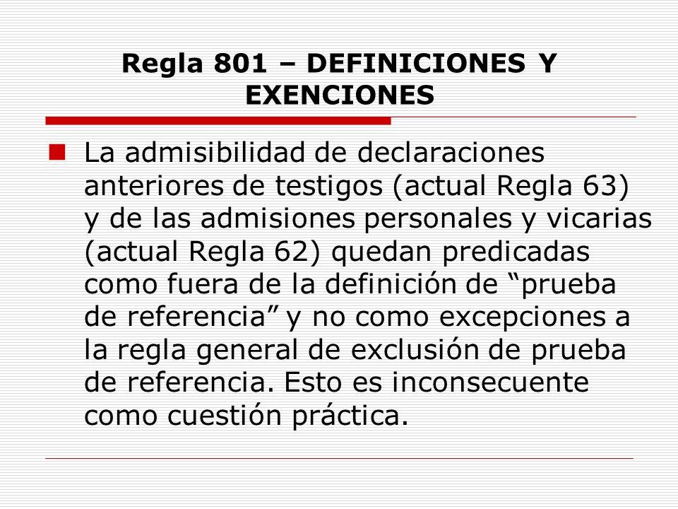 Regla 801 – DEFINICIONES Y EXENCIONES La admisibilidad de declaraciones anteriores de testigos (actual Regla 63) y de las admisiones personales y vica