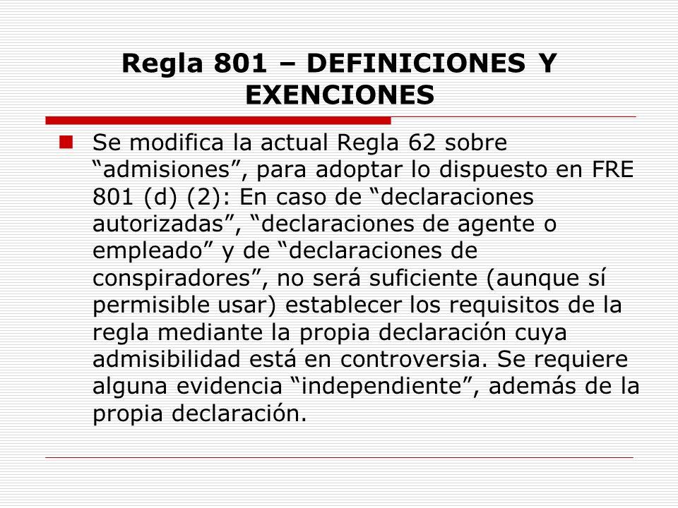 Regla 801 – DEFINICIONES Y EXENCIONES Se modifica la actual Regla 62 sobre admisiones, para adoptar lo dispuesto en FRE 801 (d) (2): En caso de declar