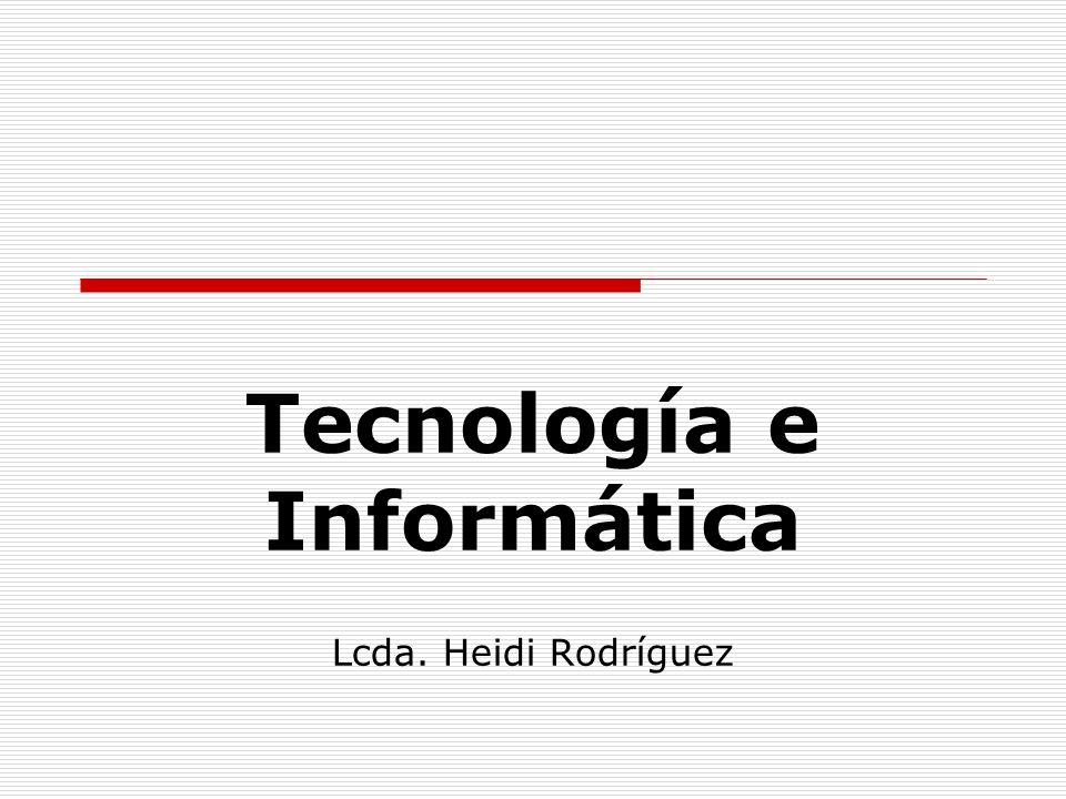 Tecnología e Informática Lcda. Heidi Rodríguez