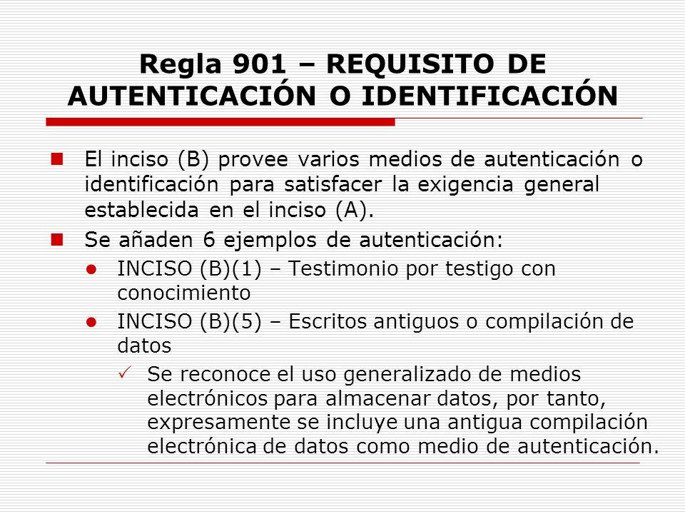 Regla 901 – REQUISITO DE AUTENTICACIÓN O IDENTIFICACIÓN El inciso (B) provee varios medios de autenticación o identificación para satisfacer la exigen