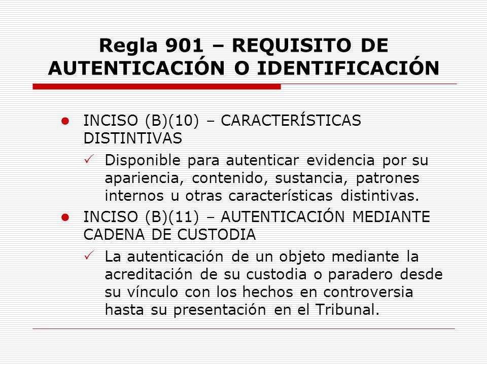 Regla 901 – REQUISITO DE AUTENTICACIÓN O IDENTIFICACIÓN INCISO (B)(10) – CARACTERÍSTICAS DISTINTIVAS Disponible para autenticar evidencia por su apari