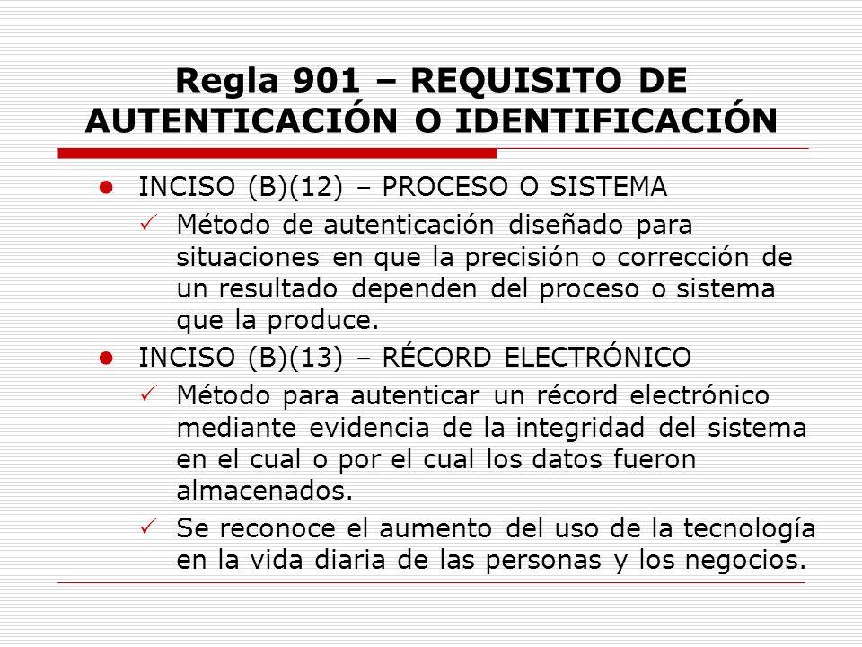 Regla 901 – REQUISITO DE AUTENTICACIÓN O IDENTIFICACIÓN INCISO (B)(12) – PROCESO O SISTEMA Método de autenticación diseñado para situaciones en que la