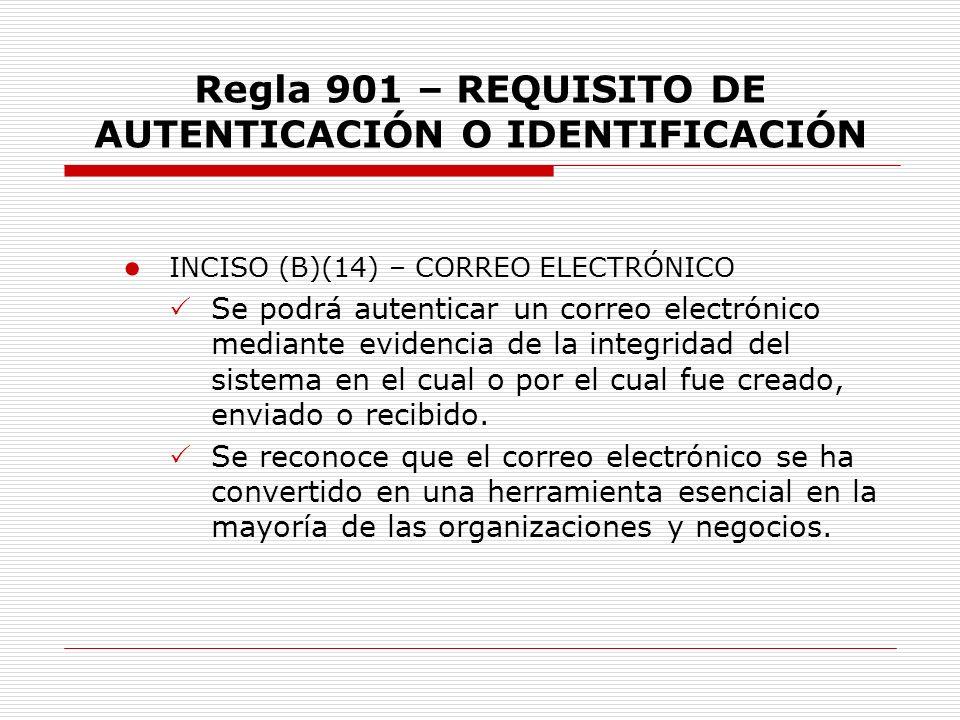 Regla 901 – REQUISITO DE AUTENTICACIÓN O IDENTIFICACIÓN INCISO (B)(14) – CORREO ELECTRÓNICO Se podrá autenticar un correo electrónico mediante evidenc