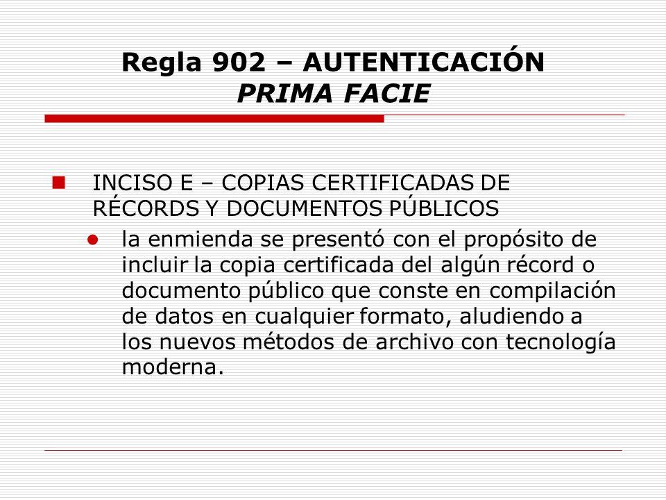 Regla 902 – AUTENTICACIÓN PRIMA FACIE INCISO E – COPIAS CERTIFICADAS DE RÉCORDS Y DOCUMENTOS PÚBLICOS la enmienda se presentó con el propósito de incl