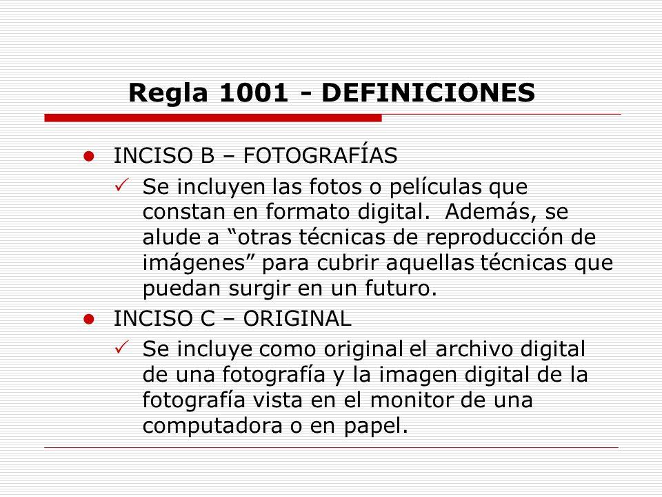 Regla 1001 - DEFINICIONES INCISO B – FOTOGRAFÍAS Se incluyen las fotos o películas que constan en formato digital. Además, se alude a otras técnicas d