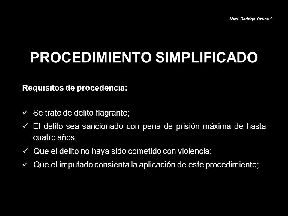 PROCEDIMIENTO SIMPLIFICADO Mtro. Rodrigo Ozuna S Requisitos de procedencia: Se trate de delito flagrante; El delito sea sancionado con pena de prisión