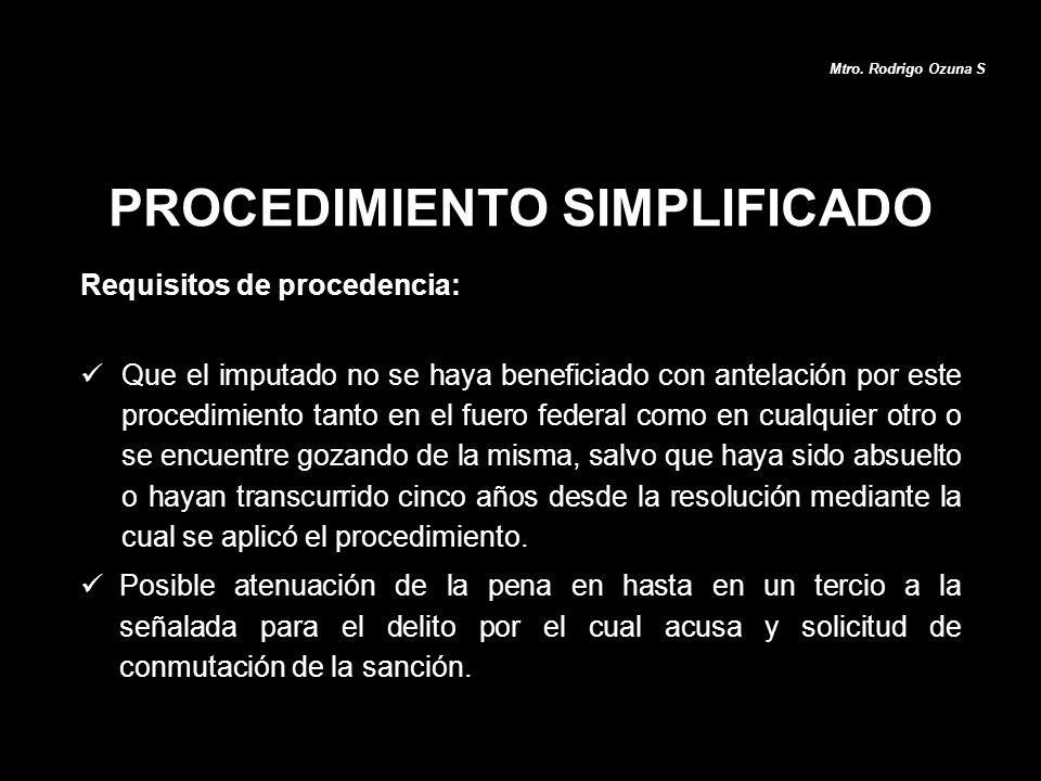 PROCEDIMIENTO SIMPLIFICADO Mtro. Rodrigo Ozuna S Requisitos de procedencia: Que el imputado no se haya beneficiado con antelación por este procedimien