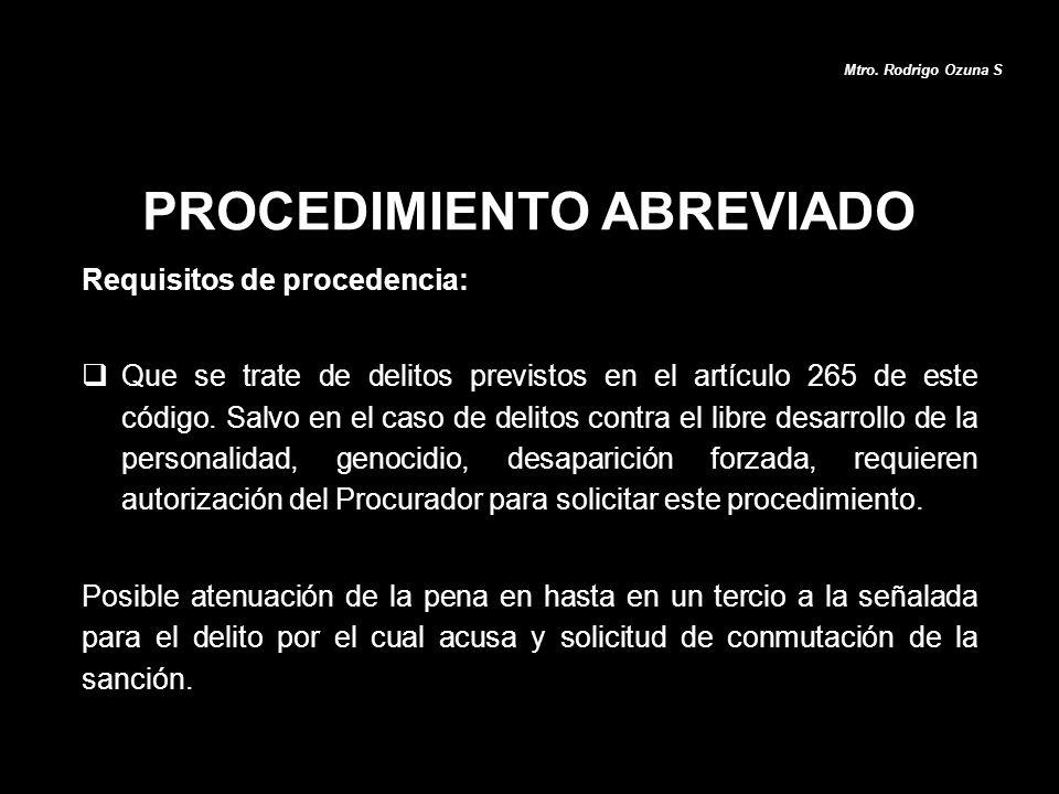 PROCEDIMIENTO ABREVIADO Mtro. Rodrigo Ozuna S Requisitos de procedencia: Que se trate de delitos previstos en el artículo 265 de este código. Salvo en