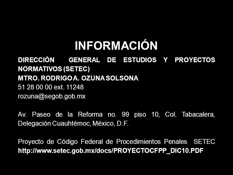 INFORMACIÓN DIRECCIÓN GENERAL DE ESTUDIOS Y PROYECTOS NORMATIVOS (SETEC) MTRO. RODRIGO A. OZUNA SOLSONA 51 28 00 00 ext. 11248 rozuna@segob.gob.mx Av.