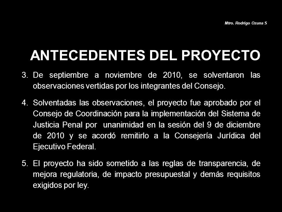 ANTECEDENTES DEL PROYECTO 3.De septiembre a noviembre de 2010, se solventaron las observaciones vertidas por los integrantes del Consejo. 4.Solventada