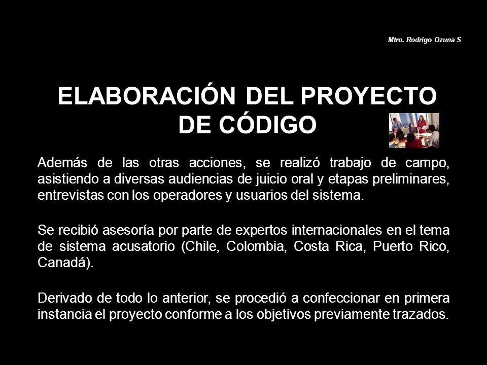 ELABORACIÓN DEL PROYECTO DE CÓDIGO Además de las otras acciones, se realizó trabajo de campo, asistiendo a diversas audiencias de juicio oral y etapas