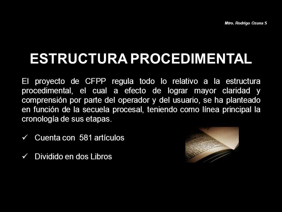 ESTRUCTURA PROCEDIMENTAL El proyecto de CFPP regula todo lo relativo a la estructura procedimental, el cual a efecto de lograr mayor claridad y compre