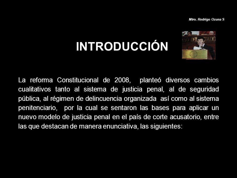 INTRODUCCIÓN La reforma Constitucional de 2008, planteó diversos cambios cualitativos tanto al sistema de justicia penal, al de seguridad pública, al