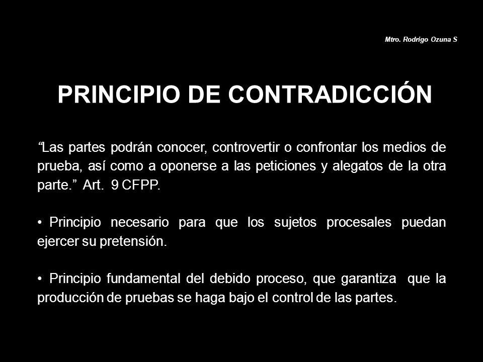 Mtro. Rodrigo Ozuna S Las partes podrán conocer, controvertir o confrontar los medios de prueba, así como a oponerse a las peticiones y alegatos de la