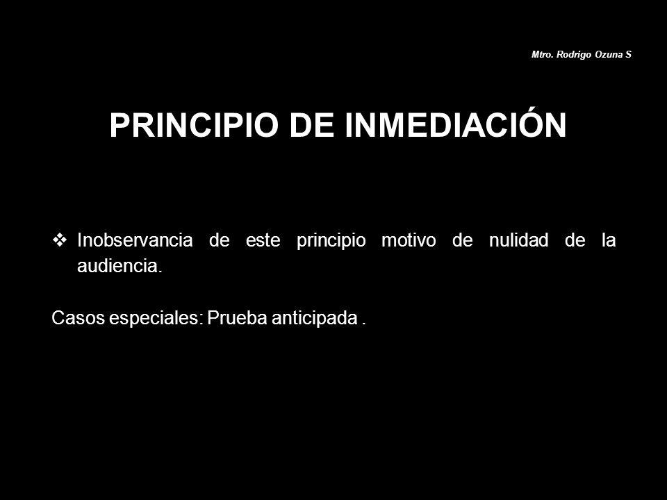 Mtro. Rodrigo Ozuna S Inobservancia de este principio motivo de nulidad de la audiencia. Casos especiales: Prueba anticipada.