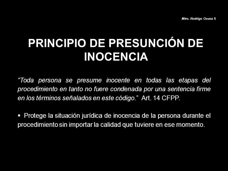 Mtro. Rodrigo Ozuna S Toda persona se presume inocente en todas las etapas del procedimiento en tanto no fuere condenada por una sentencia firme en lo