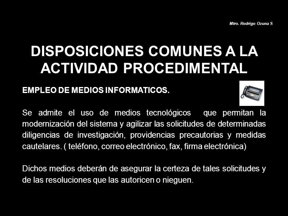 DISPOSICIONES COMUNES A LA ACTIVIDAD PROCEDIMENTAL EMPLEO DE MEDIOS INFORMATICOS. Se admite el uso de medios tecnológicos que permitan la modernizació