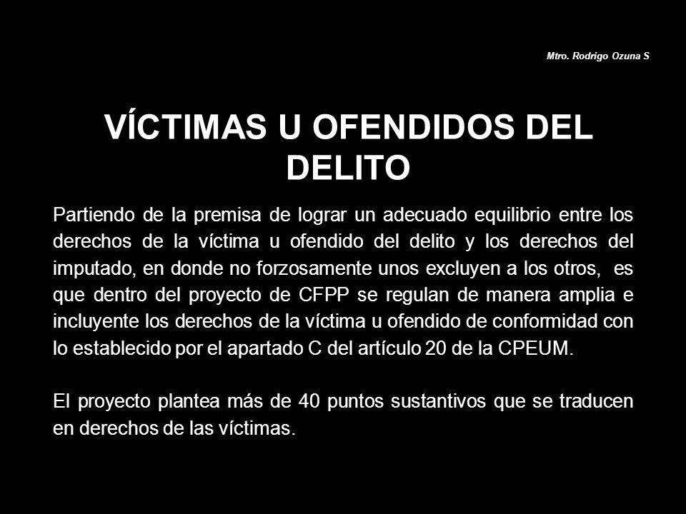 VÍCTIMAS U OFENDIDOS DEL DELITO Mtro. Rodrigo Ozuna S Partiendo de la premisa de lograr un adecuado equilibrio entre los derechos de la víctima u ofen