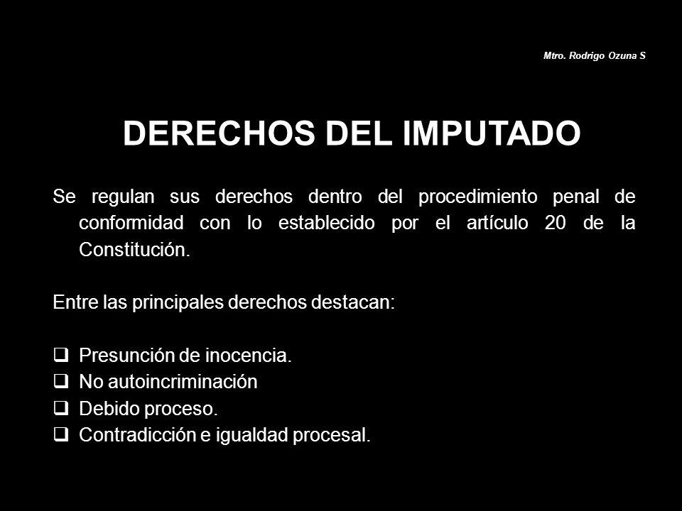 DERECHOS DEL IMPUTADO Se regulan sus derechos dentro del procedimiento penal de conformidad con lo establecido por el artículo 20 de la Constitución.
