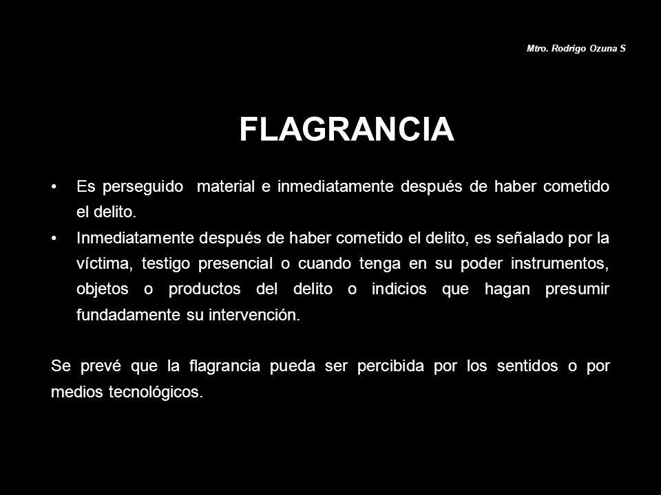 FLAGRANCIA Es perseguido material e inmediatamente después de haber cometido el delito. Inmediatamente después de haber cometido el delito, es señalad