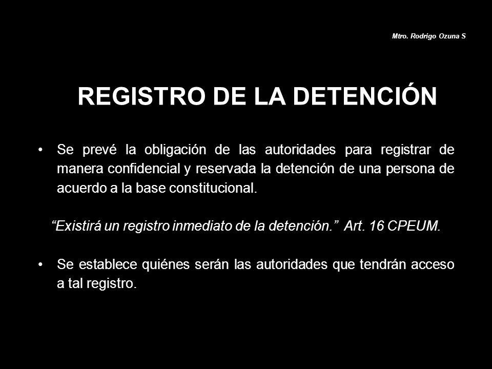 Se prevé la obligación de las autoridades para registrar de manera confidencial y reservada la detención de una persona de acuerdo a la base constituc