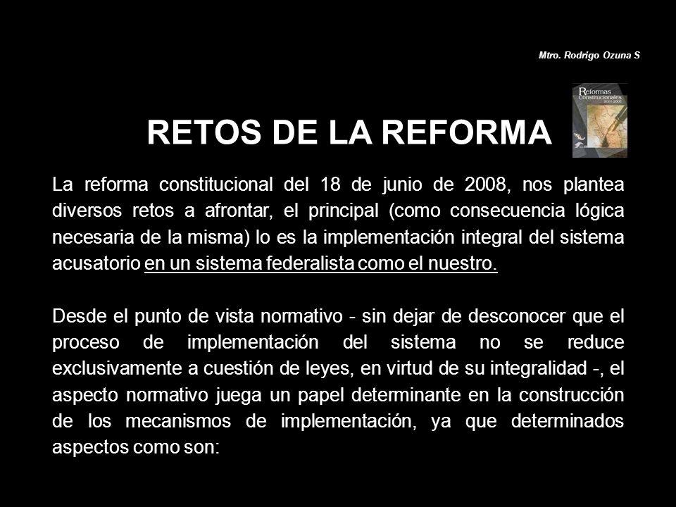 RETOS DE LA REFORMA La reforma constitucional del 18 de junio de 2008, nos plantea diversos retos a afrontar, el principal (como consecuencia lógica n