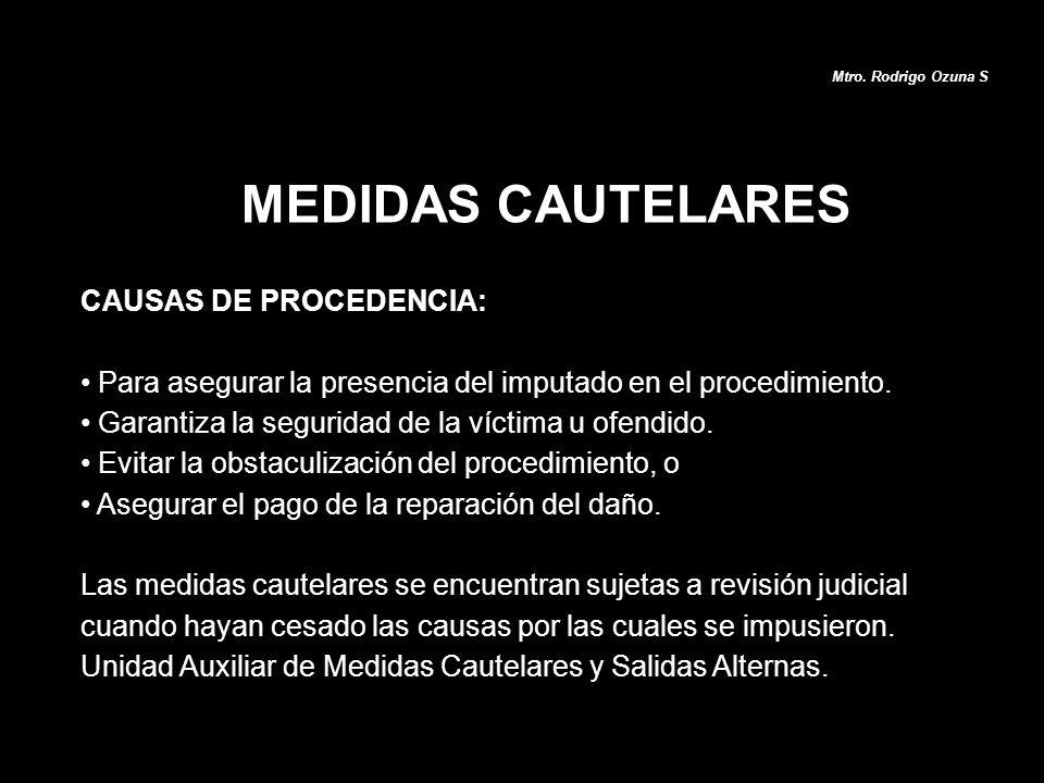 CAUSAS DE PROCEDENCIA: Para asegurar la presencia del imputado en el procedimiento. Garantiza la seguridad de la víctima u ofendido. Evitar la obstacu