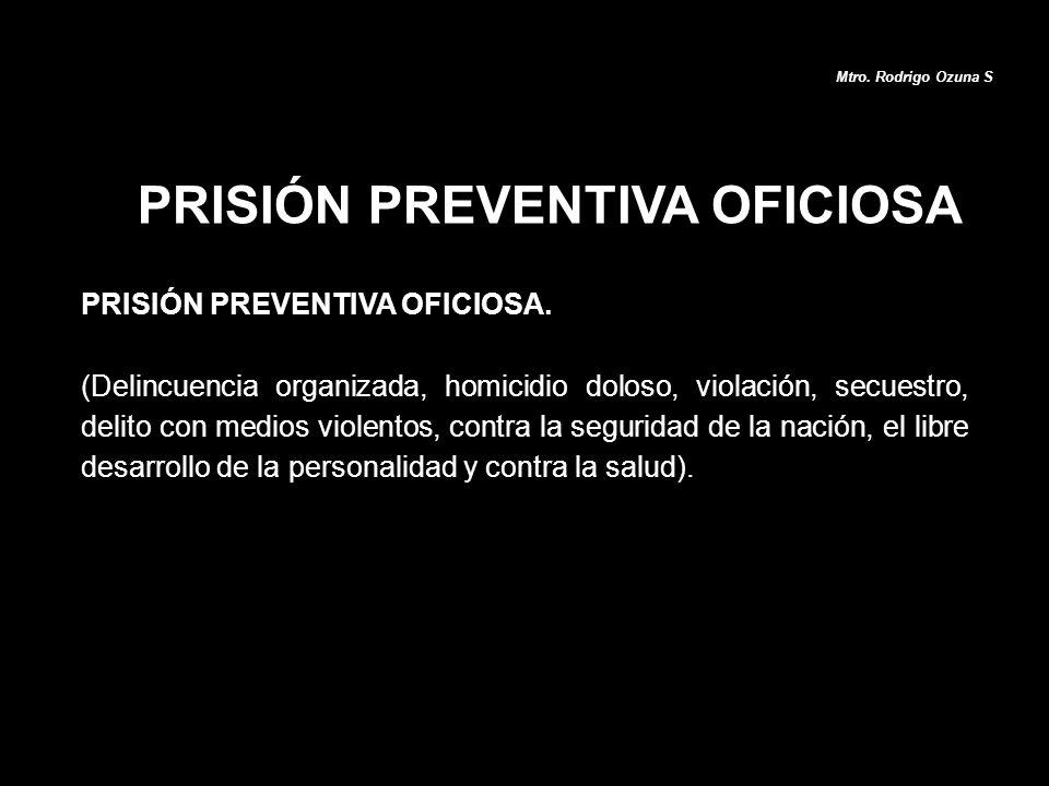 PRISIÓN PREVENTIVA OFICIOSA Mtro. Rodrigo Ozuna S PRISIÓN PREVENTIVA OFICIOSA. (Delincuencia organizada, homicidio doloso, violación, secuestro, delit