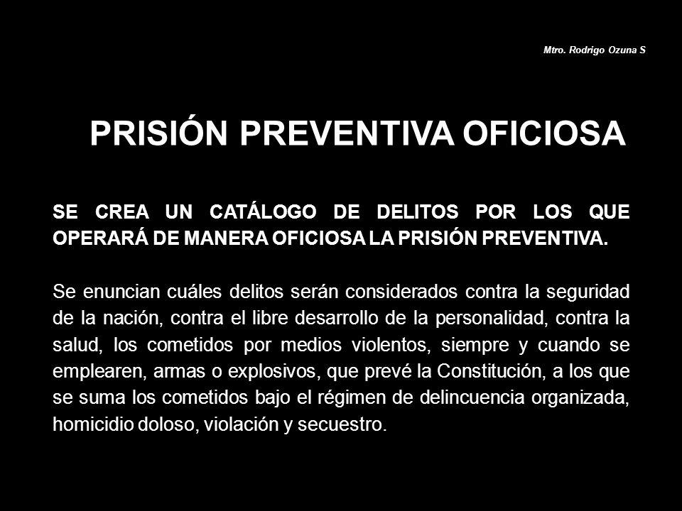 PRISIÓN PREVENTIVA OFICIOSA Mtro. Rodrigo Ozuna S SE CREA UN CATÁLOGO DE DELITOS POR LOS QUE OPERARÁ DE MANERA OFICIOSA LA PRISIÓN PREVENTIVA. Se enun