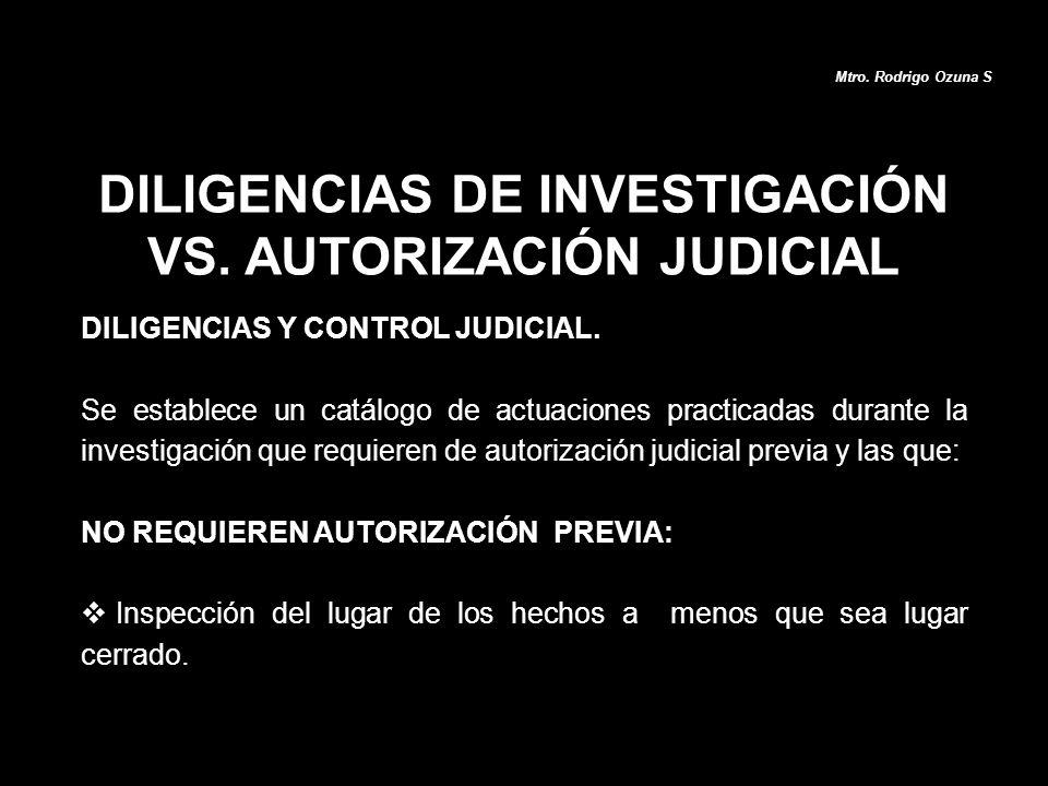 DILIGENCIAS DE INVESTIGACIÓN VS. AUTORIZACIÓN JUDICIAL DILIGENCIAS Y CONTROL JUDICIAL. Se establece un catálogo de actuaciones practicadas durante la
