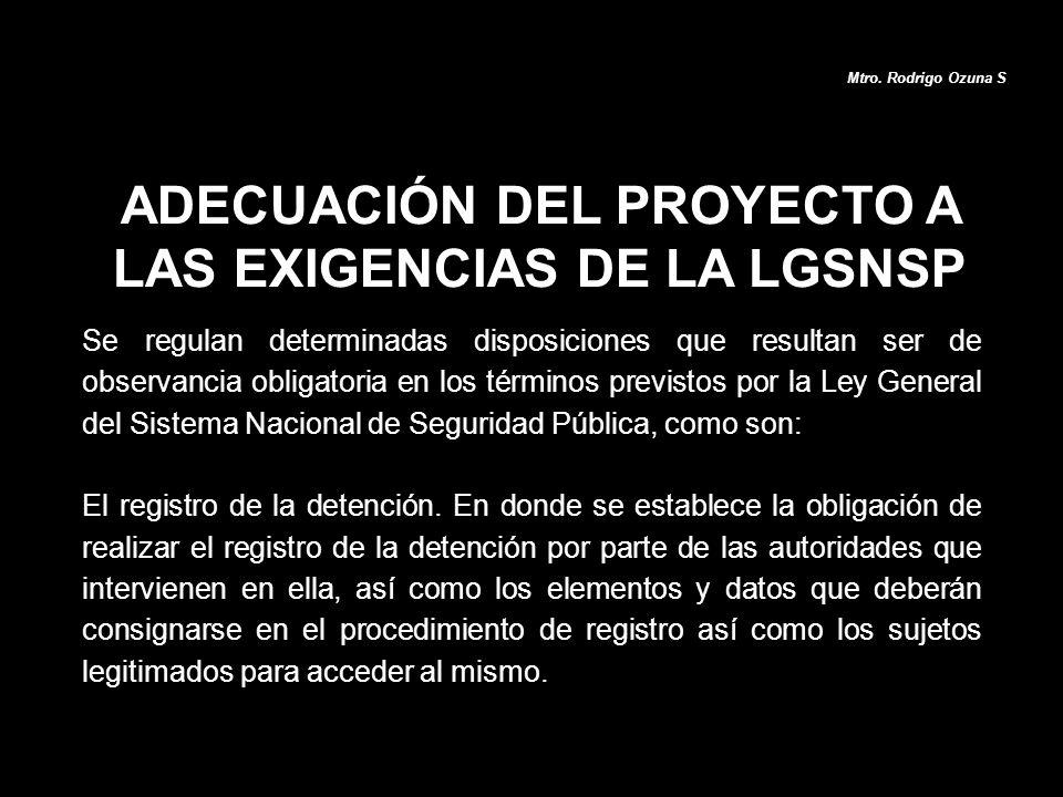 ADECUACIÓN DEL PROYECTO A LAS EXIGENCIAS DE LA LGSNSP Mtro. Rodrigo Ozuna S Se regulan determinadas disposiciones que resultan ser de observancia obli