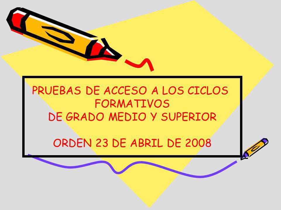 PRUEBAS DE ACCESO A LOS CICLOS FORMATIVOS DE GRADO MEDIO Y SUPERIOR ORDEN 23 DE ABRIL DE 2008
