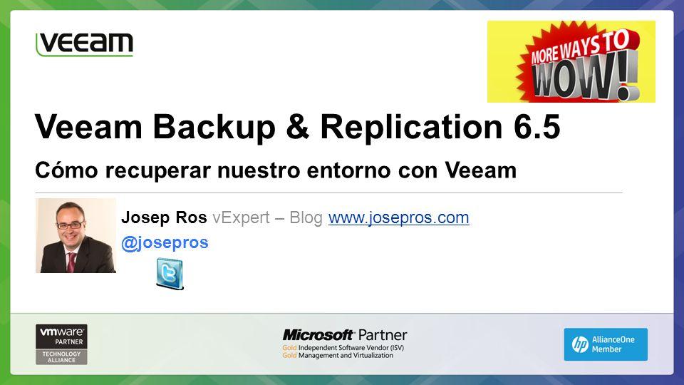 Veeam Backup & Replication 6.5 Cómo recuperar nuestro entorno con Veeam Josep Ros vExpert – Blog www.josepros.comwww.josepros.com @josepros