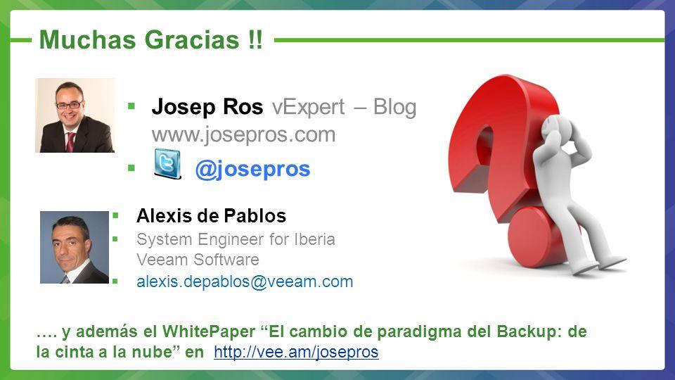 Muchas Gracias !! Josep Ros vExpert – Blog www.josepros.com @josepros Alexis de Pablos System Engineer for Iberia Veeam Software alexis.depablos@veeam