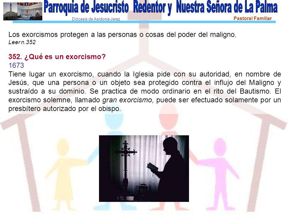Diócesis de Asidonia-Jerez Pastoral Familiar Los exorcismos protegen a las personas o cosas del poder del maligno.
