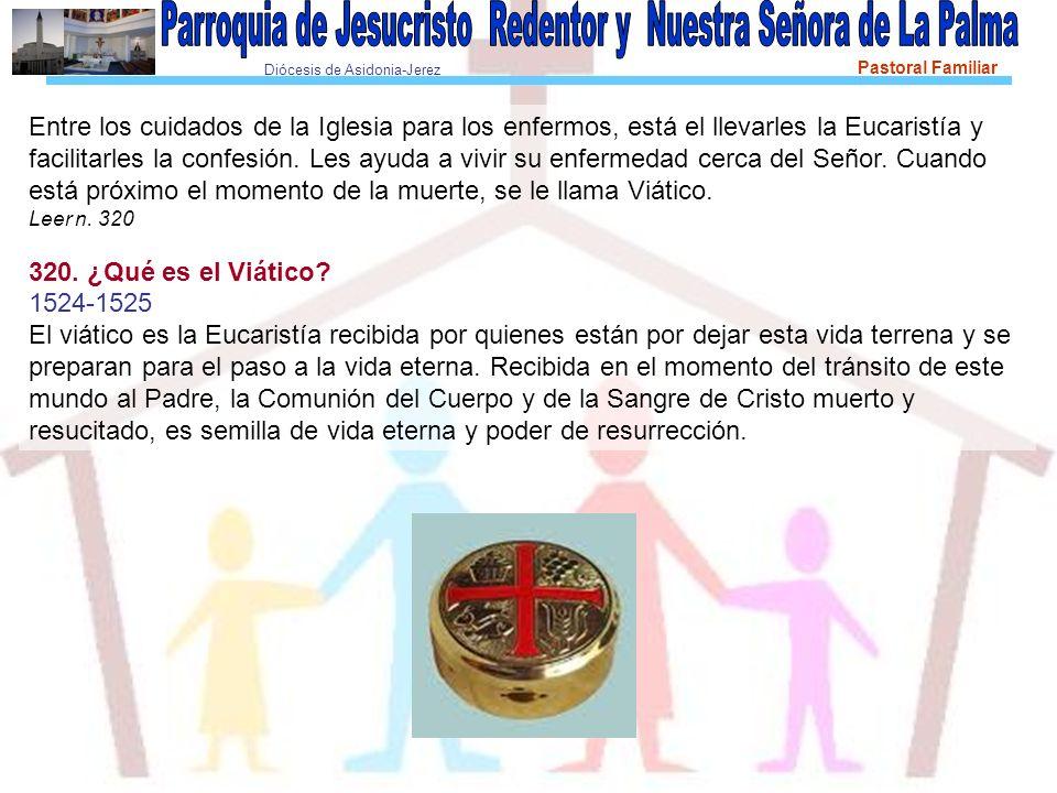 Diócesis de Asidonia-Jerez Pastoral Familiar Entre los cuidados de la Iglesia para los enfermos, está el llevarles la Eucaristía y facilitarles la confesión.