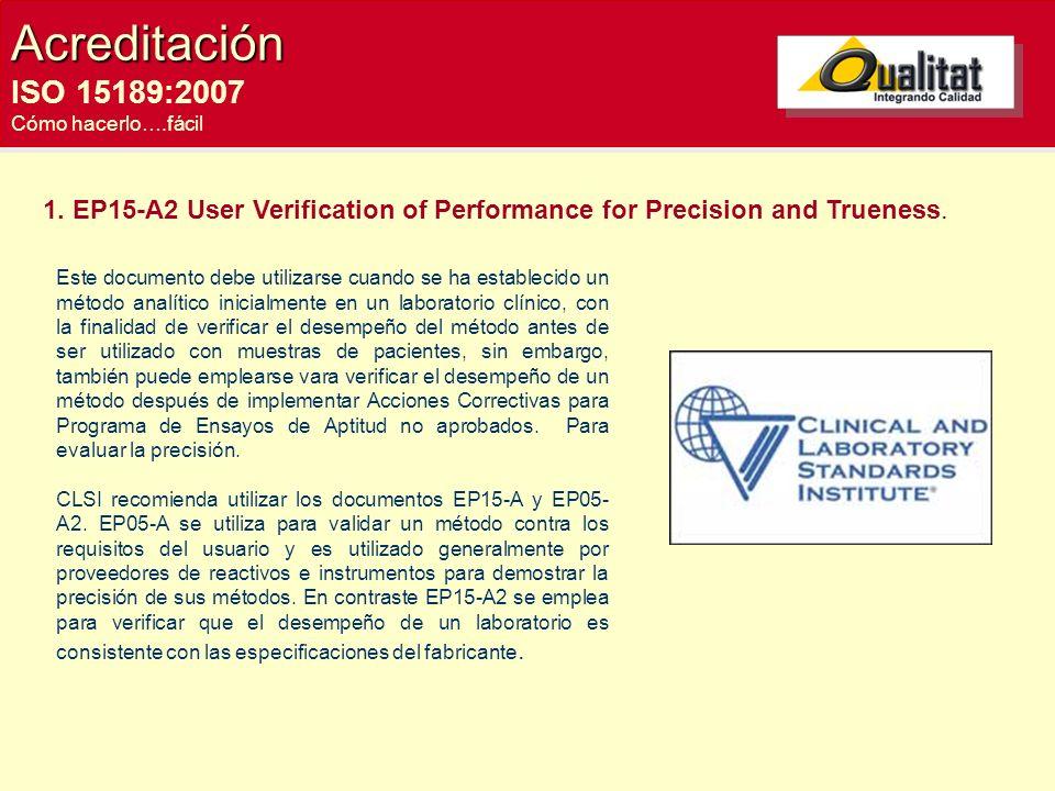 Acreditación ISO 15189:2007 Cómo hacerlo….fácil 1. EP15-A2 User Verification of Performance for Precision and Trueness. Este documento debe utilizarse
