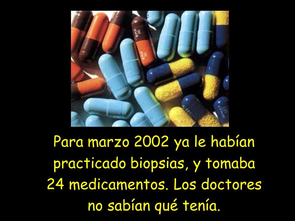 Para marzo 2002 ya le habían practicado biopsias, y tomaba 24 medicamentos.