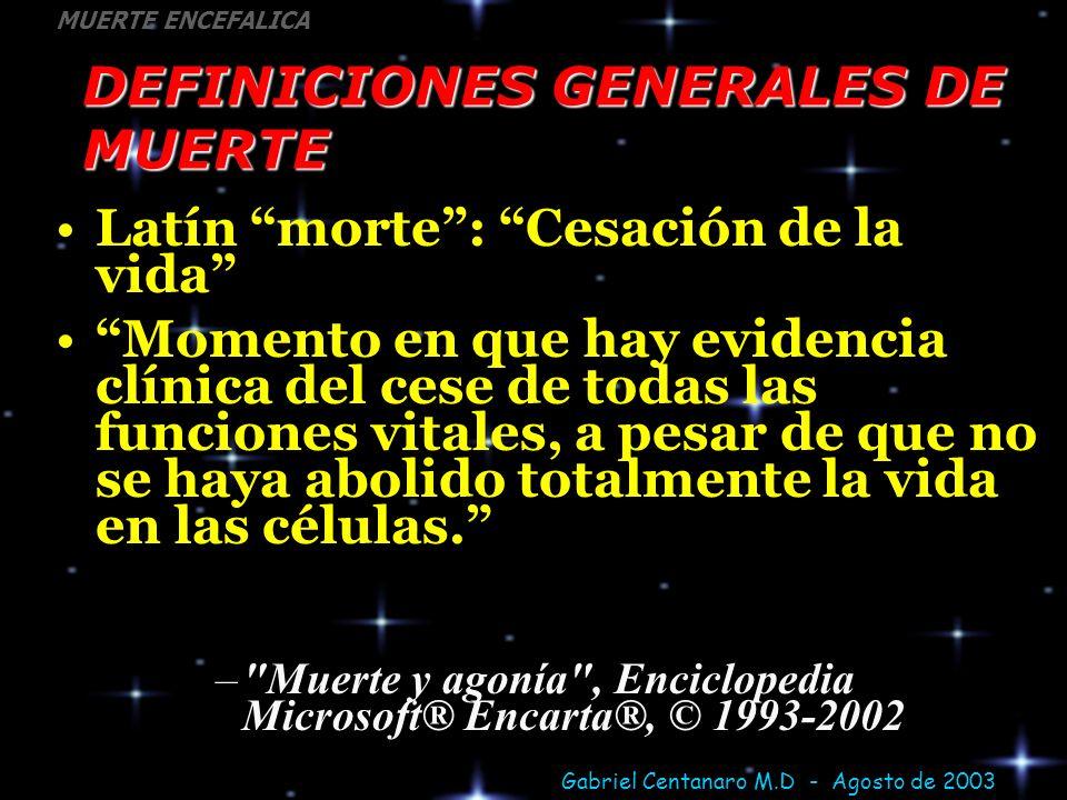 Gabriel Centanaro M.D - Agosto de 2003 MUERTE ENCEFALICA DEFINICIONES GENERALES DE MUERTE Latín morte: Cesación de la vida Momento en que hay evidenci