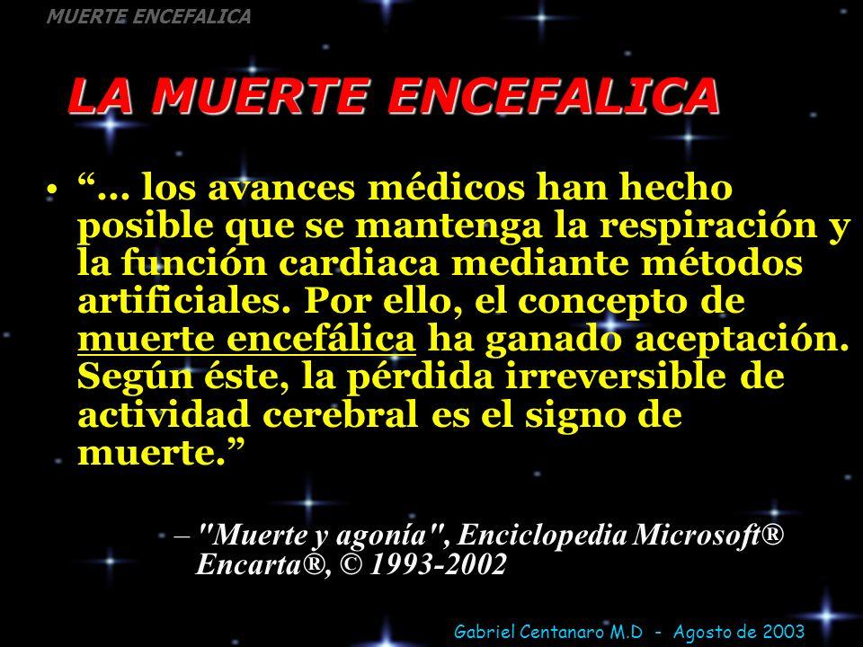 Gabriel Centanaro M.D - Agosto de 2003 MUERTE ENCEFALICA LA MUERTE ENCEFALICA... los avances médicos han hecho posible que se mantenga la respiración