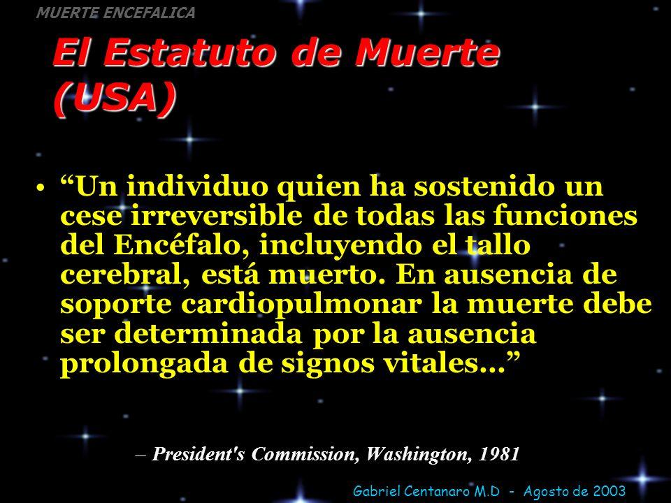 Gabriel Centanaro M.D - Agosto de 2003 MUERTE ENCEFALICA El Estatuto de Muerte (USA) Un individuo quien ha sostenido un cese irreversible de todas las