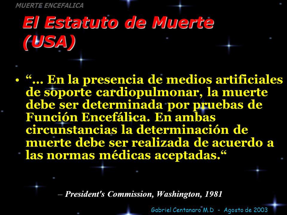 Gabriel Centanaro M.D - Agosto de 2003 MUERTE ENCEFALICA El Estatuto de Muerte (USA)... En la presencia de medios artificiales de soporte cardiopulmon