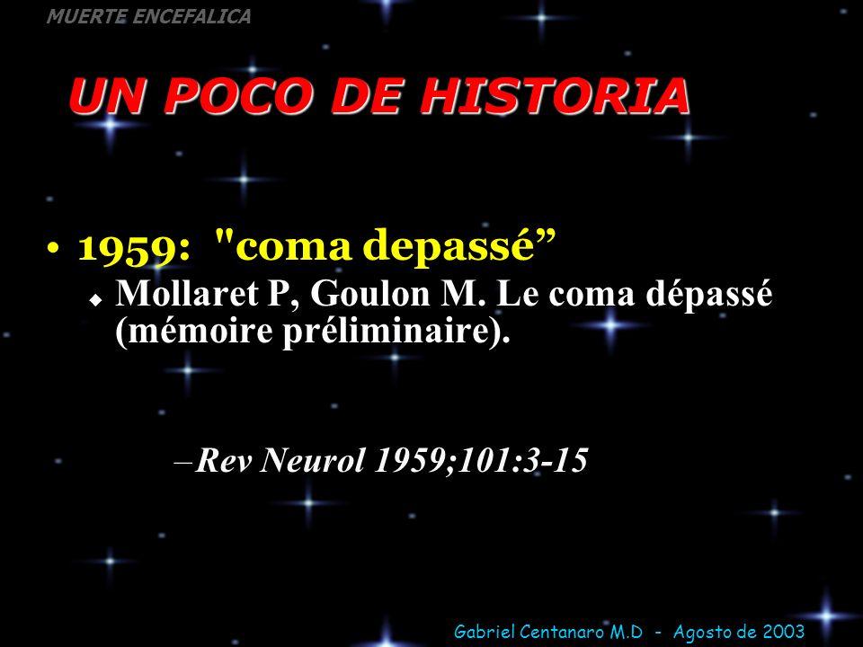 Gabriel Centanaro M.D - Agosto de 2003 MUERTE ENCEFALICA Caso 2 Femenino, 39 años HSA espontánea masiva, 5to dia Coma profundo, no reflejos de tallo No sedación Estable hemodinámicamente