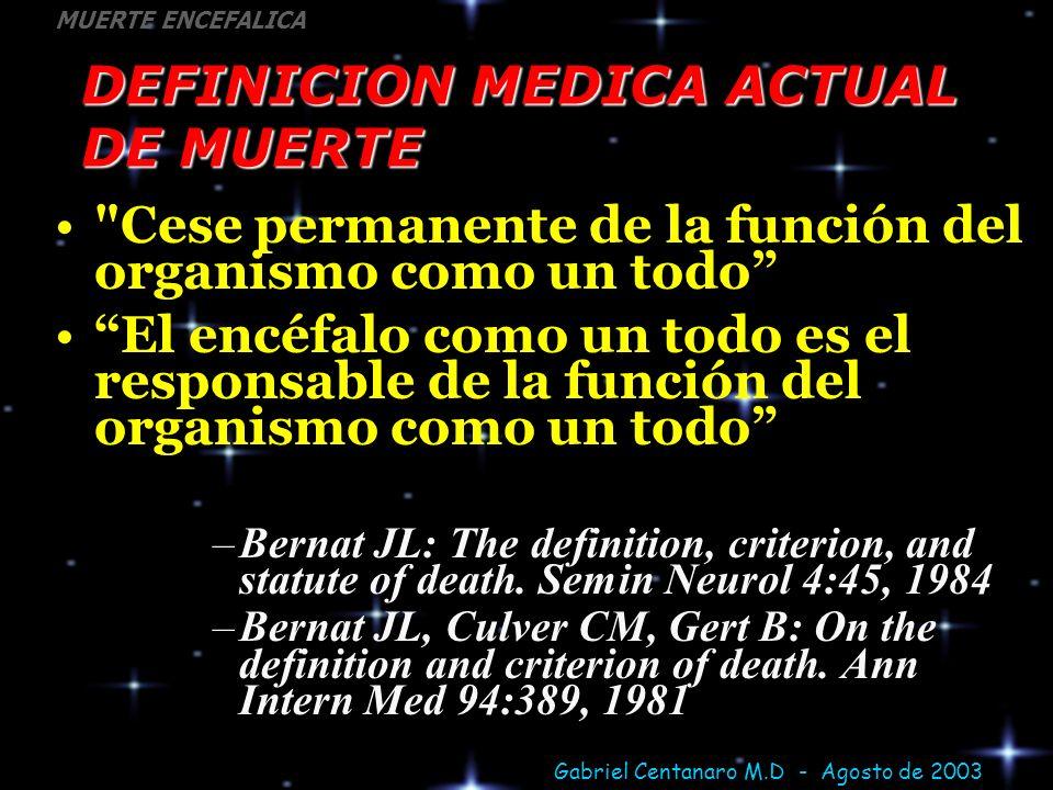Gabriel Centanaro M.D - Agosto de 2003 MUERTE ENCEFALICA DEFINICION MEDICA ACTUAL DE MUERTE